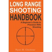 Long Range Shooting Handbook: The Complete Beginner's Guide to Precision Rifle Shooting, Paperback