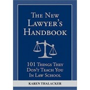 The New Lawyer's Handbook: 101 Things They Don't Teach You in Law School, Paperback/Karen Thalacker