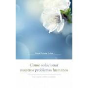 Cómo Solucionar Nuestros Problemas Humanos (How to Solve Our Human Problems): Las Cuatro Nobles Verdades, Paperback/Gueshe Kelsang Gyatso
