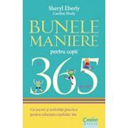 Bunele maniere pentru copii in 365 de zile. Cu jocuri si activitati practice pentru educatia copilului tau/Sheryl Eberly, Caroline Eberly
