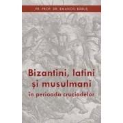 Bizantini latini si musulmani in perioada cruciadelor - Emanoil Babus