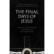 The Final Days of Jesus: The Most Important Week of the Most Important Person Who Ever Lived, Paperback