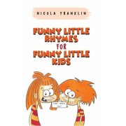 Funny Little Rhymes for Funny Little Kids, Hardcover/Nicola Franklin