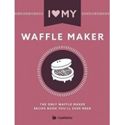 I Love My Waffle Maker: The Only Waffle Maker Recipe Book You'll Ever Need, Paperback/Cooknation