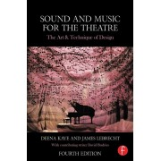 Sound and Music for the Theatre: The Art and Technique of Design, Paperback/Deena Kaye