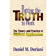 Putting the Truth to Work: The Theory and Practice of Biblical Application, Paperback