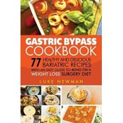 Gastric Bypass Cookbook: 77 Healthy and Delicious Bariatric Recipes with an Easy Guide to Being on a Weight Loss Surgery Diet, Paperback/Luke Newman