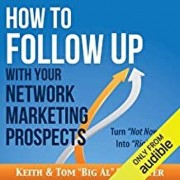 How to Follow Up With Your Network Marketing Prospects: Turn Not Now Into Right Now!, Paperback/Keith Schreiter