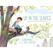 Up in the Leaves: The True Story of the Central Park Treehouses, Hardcover
