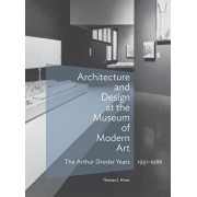 Architecture and Design at the Museum of Modern Art: The Arthur Drexler Years, 1951-1986, Hardcover/Thomas S. Hines