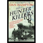 The Hunter Killers: The Extraordinary Story of the First Wild Weasels, the Band of Maverick Aviators Who Flew the Most Dangerous Missions, Paperback/Dan Hampton