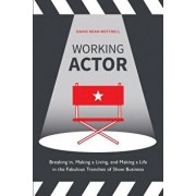 Working Actor: Breaking In, Making a Living, and Making a Life in the Fabulous Trenches of Show Business, Paperback/David Dean Bottrell