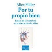 Miller Alice Por Tu Propio Bien: Raices De La Violencia En La Educacion Del Ni Ño