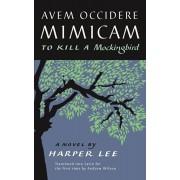 Avem Occidere Mimicam. To Kill A Mockingbird Translated into Latin, Hardback/Harper Lee