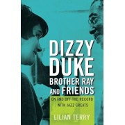 Dizzy, Duke, Brother Ray, and Friends: On and Off the Record with Jazz Greats, Paperback/Lillian Terry
