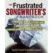 The Frustrated Songwriter's Handbook: A Radical Guide to Cutting Loose, Overcoming Blocks & Writing the Best Songs of Your Life, Paperback/Karl Coryat