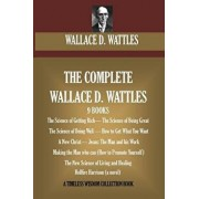 The Complete Wallace D. Wattles: (9 Books) the Science of Getting Rich; The Science of Being Great;the Science of Being Well; How to Get What You Want, Paperback/Wallace D. Wattles