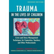 Trauma in the Lives of Children: Crisis and Stress Management Techniques for Counselors, Teachers, and Other Professionals, Paperback/Kendall Johnson