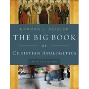 The Big Book of Christian Apologetics: An A to Z Guide, Paperback/Norman L. Geisler