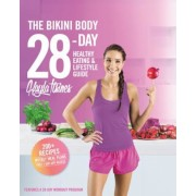 The Bikini Body 28-Day Healthy Eating & Lifestyle Guide: 200 Recipes and Weekly Menus to Kick Start Your Journey, Hardcover