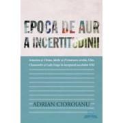 Epoca de aur a incertitudinii - Adrian Cioroianu