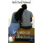Intalnirea lui Marcello - Mark David Hatwood