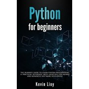 Python for Beginners: The dummies guide to learn Python Programming. A practical reference with exercises for newbie and advanced developers, Paperback/Kevin Lioy