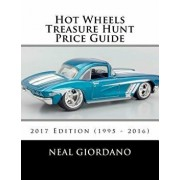 Hot Wheels Treasure Hunt Price Guide: 2017 Edition (1995 - 2016), Paperback/Neal Giordano