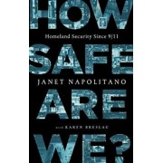 How Safe Are We?: Homeland Security Since 9/11, Hardcover/Janet Napolitano