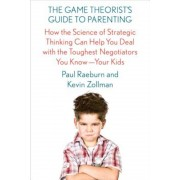 The Game Theorist's Guide to Parenting: How the Science of Strategic Thinking Can Help You Deal with the Toughest Negotiators You Know--Your Kids, Paperback