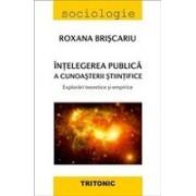 Intelegerea publica a cunoasterii stiintifice. Explorari teoretice si empirice