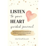 Listen To Your Heart Guided Journal: Daily journal prompts for personal growth and self discovery so you can find out what makes you happy in 30 days., Paperback/Soul Scroll Journals