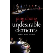 Undesirable Elements: Real People, Real Lives, Real Theater, Paperback