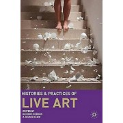 Histories and Practices of Live Art by Deirdre Heddon & Jennie Klein