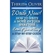 Write Now! How to Write a Novel in Your Spare Time, Even If You're Busy!, Paperback/Theresa Oliver