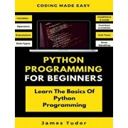 Python Programming For Beginners: Learn The Basics Of Python Programming (Python Crash Course, Programming for Dummies), Paperback/James Tudor