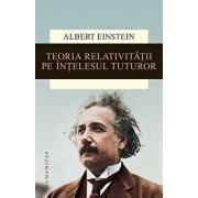 Teoria relativitatii pe intelesul tuturor/Albert Einstein