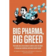 Big Pharma, Big Greed: The Inside Story of One Lawyer's Battle to Stem the Flood of Dangerous Medicines and Protect Public Health, Paperback/Stephen A. Sheller