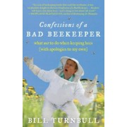 Confessions of a Bad Beekeeper: What Not to Do When Keeping Bees (with Apologies to My Own), Paperback