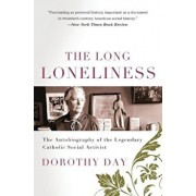 The Long Loneliness: The Autobiography of the Legendary Catholic Social Activist, Paperback/Dorothy Day