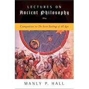 Lectures on Ancient Philosophy: Companion to the Secret Teachings of All Ages, Paperback/Manly P. Hall