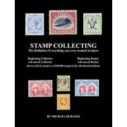 Stamp Collecting: The Definitive-Everything You Ever Wanted to Know: Do I Have a One Million Dollar Stamp in My Collection?, Paperback/MR Michael Dubasso