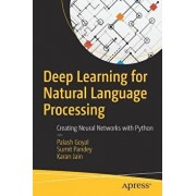 Deep Learning for Natural Language Processing: Creating Neural Networks with Python, Paperback/Palash Goyal