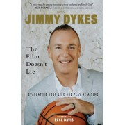 Jimmy Dykes: The Film Doesn't Lie: Evaluating Your Life One Play at a Time, Hardcover/Jimmy Dykes