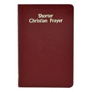 Shorter Christian Prayer: Four-Week Psalter of the Loh Containing Morning Prayer and Evening Prayer with Selections for the Entire Year, Hardcover/International Commission on English in t