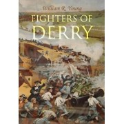 Fighters of Derry: Their Deeds and Descendants, Being a Chronicle of Events in Ireland During the Revolutionary Period, 1688-91, Paperback/William R. Young