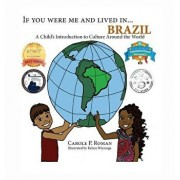 If You Were Me and Lived In... Brazil: A Child's Introduction to Culture Around the World, Hardcover/Carole P. Roman