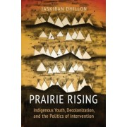 Prairie Rising: Indigenous Youth, Decolonization, and the Politics of Intervention, Paperback