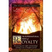 The Supernatural Ways of Royalty: Discovering Your Rights and Privileges of Being a Son or Daughter of God, Paperback/Kris Vallotton