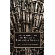 Game of Thrones and the Theories of International Relations, Hardcover/Laura D. Young